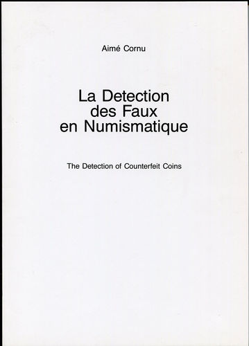 Cornu, Aimé: La Detection des Faux en Numismatique/The Detection of Counterfeit Coins